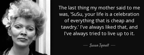 quote-the-last-thing-my-mother-said-to-me-was-susu-your-life-is-a-celebration-of-everything-susan-tyrrell-64-2-0210